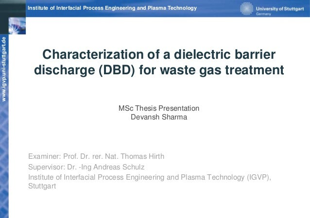 www.igvp.uni-stuttgart.de Institute of Interfacial Process Engineering and Plasma Technology Characterization of a dielect...