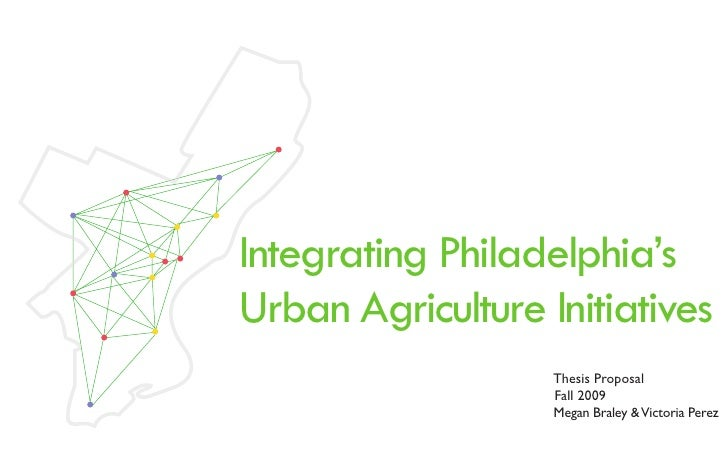 Integrating Philadelphia's Urban Agriculture Initiatives                    Thesis Proposal                    Fall 2009  ...