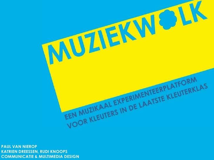muziekwolk                Een muzikaal experimenteerplatform                voor kleuters in de laatste kleuterklasPAUL VA...