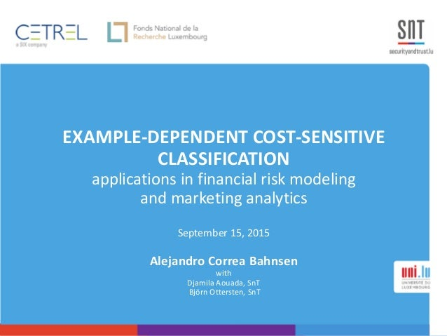 EXAMPLE-DEPENDENT COST-SENSITIVE CLASSIFICATION applications in financial risk modeling and marketing analytics September ...