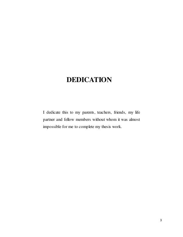 dedication wording thesis The acknowledgment page is where you write the name of the person or people or group who had helped (zero-cost) or you are indebted to in the completion of your thesis or dissertation.