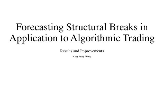 Forecasting Structural Breaks in Application to Algorithmic Trading Results and Improvements King Fung Wong