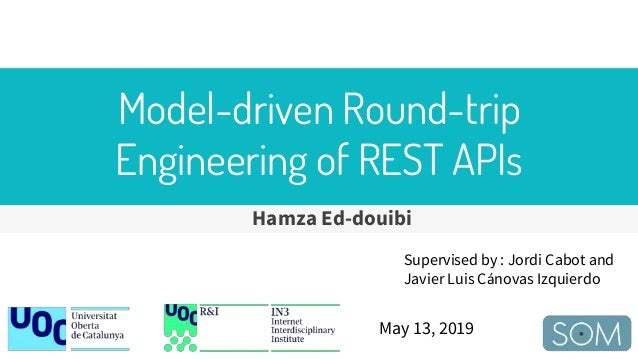 Model-driven Round-trip Engineering of REST APIs Hamza Ed-douibi May 13, 2019 Supervised by : Jordi Cabot and Javier Luis ...
