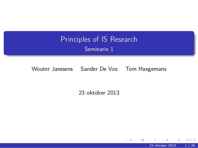 Principles of IS Research Seminarie 1 Wouter Janssens  Sander De Vos  Tom Haegemans  23 oktober 2013  23 oktober 2013  1 /...