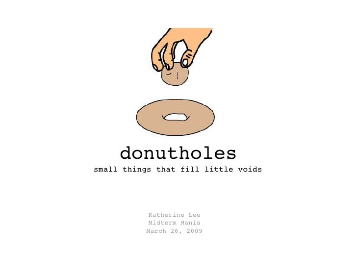 donutholes small things that fill little voids                 Katherine Lee            Midterm Mania           March 26, ...