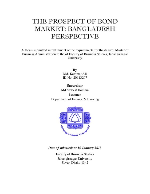 THE PROSPECT OF BOND            MARKET: BANGLADESH                PERSPECTIVE    A thesis submitted in fulfillment of the ...