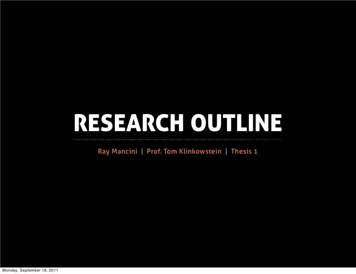 RESEARCH OUTLINE                              Ray Mancini | Prof. Tom Klinkowstein | Thesis 1Monday, September 19, 2011