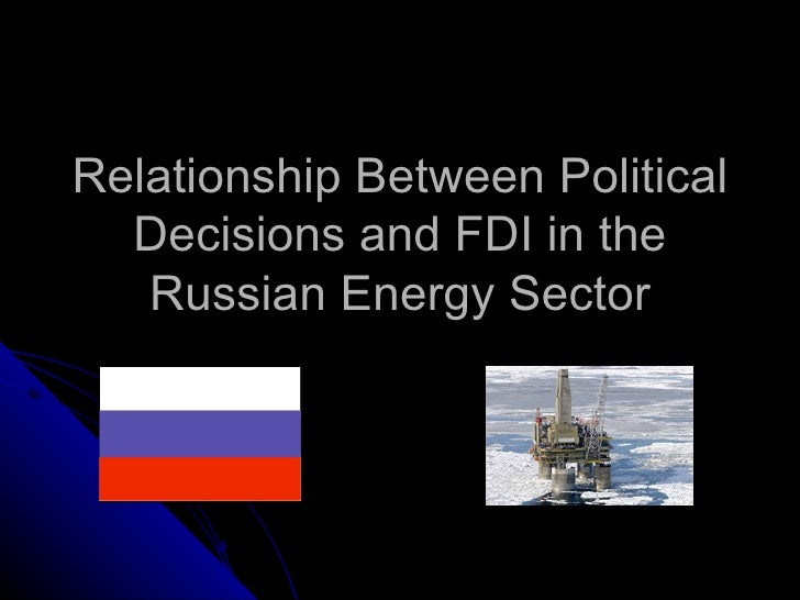 Relationship Between Political Decisions and FDI in the Russian Energy Sector