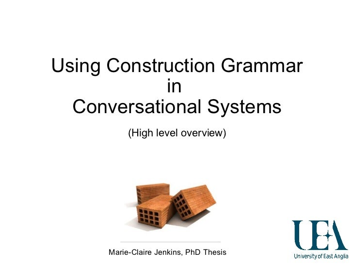 Using Construction Grammar in  Conversational Systems Marie-Claire Jenkins, PhD Thesis (High level overview)