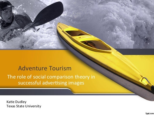 Adventure  Tourism   The  role  of  social  comparison  theory  in   successful  adver6sing  images...