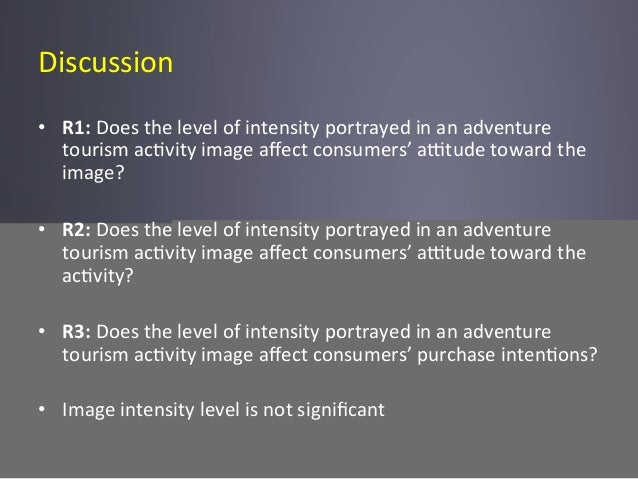 Discussion      • R1:  Does  the  level  of  intensity  portrayed  in  an  adventure   tourism  ...
