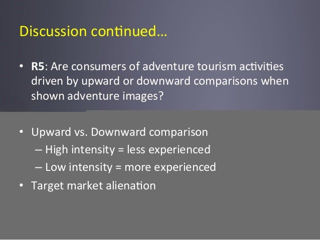 Discussion  con6nued…   • R5:  Are  consumers  of  adventure  tourism  ac6vi6es   driven  by  upwar...