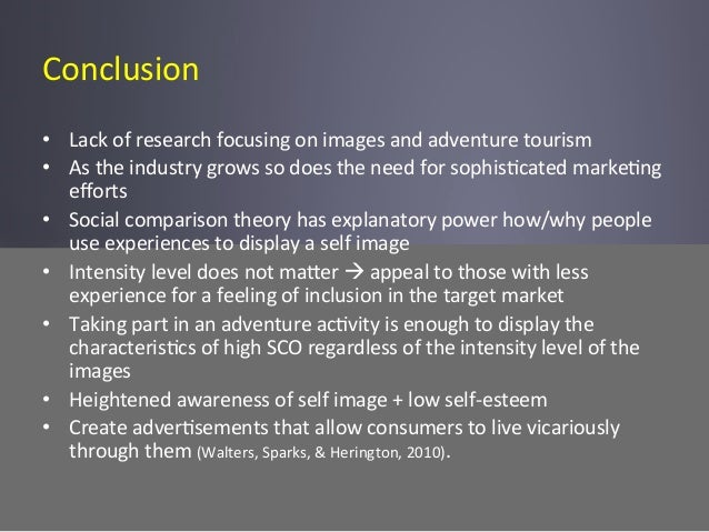 Conclusion   • Lack  of  research  focusing  on  images  and  adventure  tourism   • As  the  in...