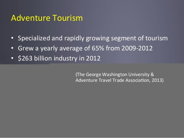 Adventure  Tourism   • Specialized  and  rapidly  growing  segment  of  tourism   • Grew  a  yearl...