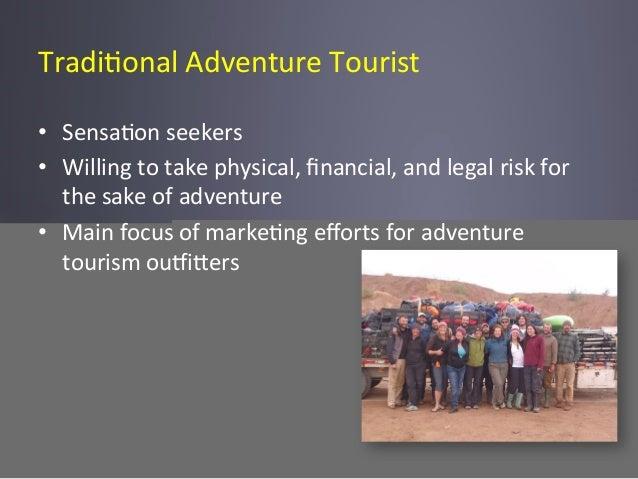 Tradi6onal  Adventure  Tourist   • Sensa6on  seekers   • Willing  to  take  physical,  financial,  an...