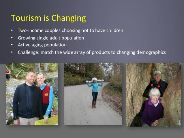 Tourism  is  Changing   • Two-‐income  couples  choosing  not  to  have  children   • Growing  si...