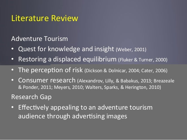 Literature  Review   Adventure  Tourism   • Quest  for  knowledge  and  insight  (Weber,  2001)   •...