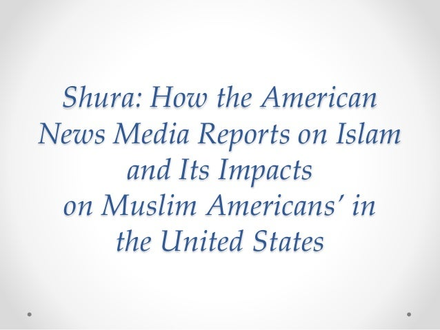 media and islam Islam (through the eyes of western media) by jasmine bhangoo the worldwide islamic revival of the 1970s and the 11 september 2001 attacks on the united states have prompted many to predict that the two cultures are on a major collision courseislam is the fastest growing religion in the west nevertheless, the west has many stereotypes and misconceptions about islam that are due to the media.