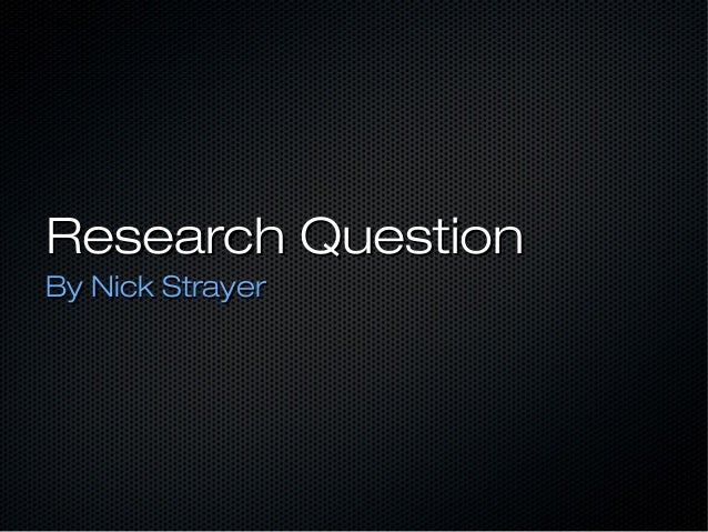 Research QuestionResearch Question By Nick StrayerBy Nick Strayer