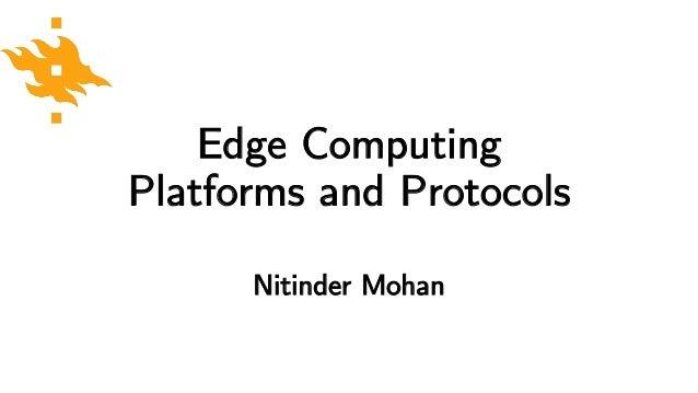 Edge Computing Platforms and Protocols Nitinder Mohan