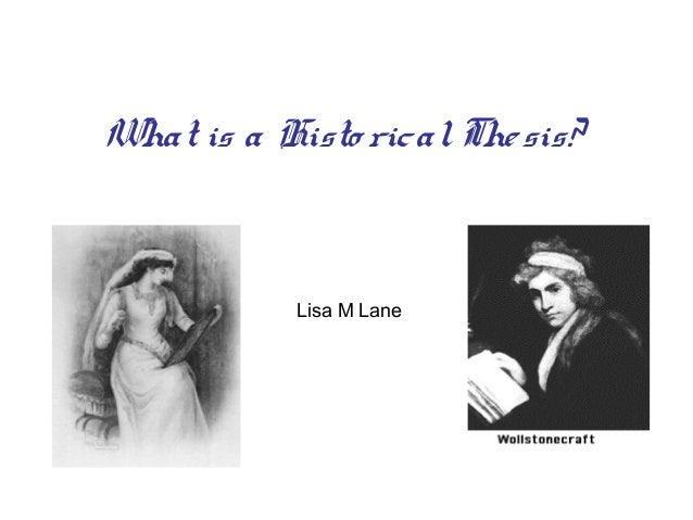 What is a Histo ricalThesis? Lisa M Lane