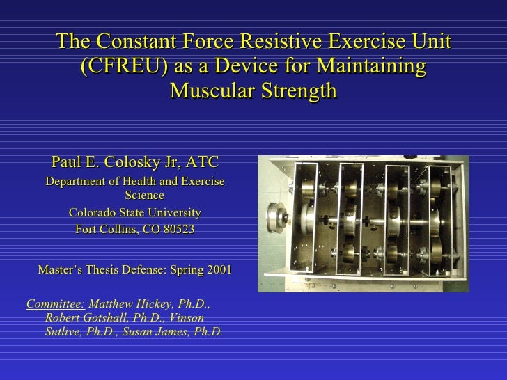 The Constant Force Resistive Exercise Unit (CFREU) as a Device for Maintaining Muscular Strength <ul><li>Paul E. Colosky J...