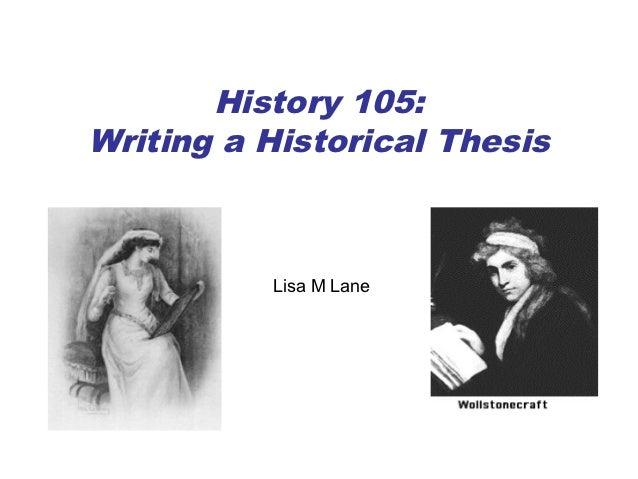 History 105:Writing a Historical Thesis          Lisa M Lane