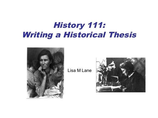 History 111:Writing a Historical Thesis          Lisa M Lane