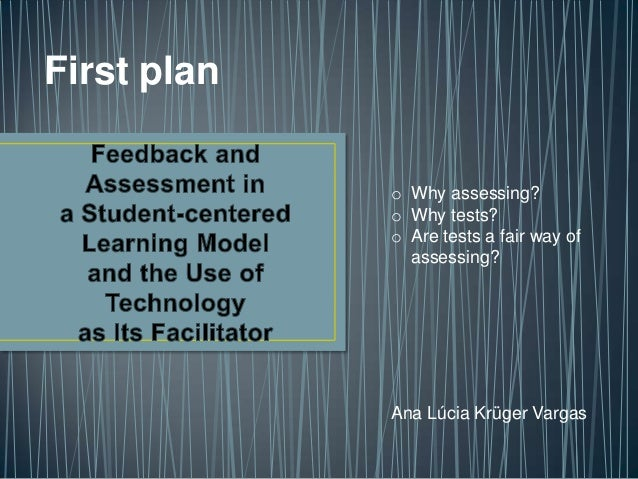 First plan o Why assessing? o Why tests? o Are tests a fair way of assessing?  Ana Lúcia Krüger Vargas