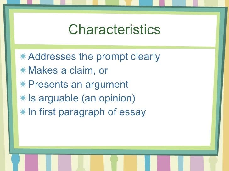 4 characteristics of a good thesis statement Provides 7 qualities of a good literary analysis essay  this broad interpretation,  called theme for new critical approach, is an underlying current  the thesis  statement clearly outlines what writers believe or want to further explore, and that .