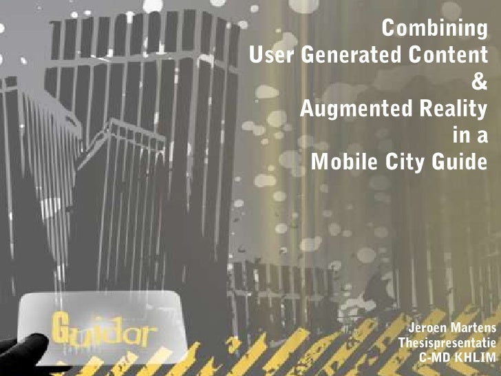Combining<br />User Generated Content <br />&<br />AugmentedReality<br />in a <br />Mobile City Guide<br />Jeroen MartensT...