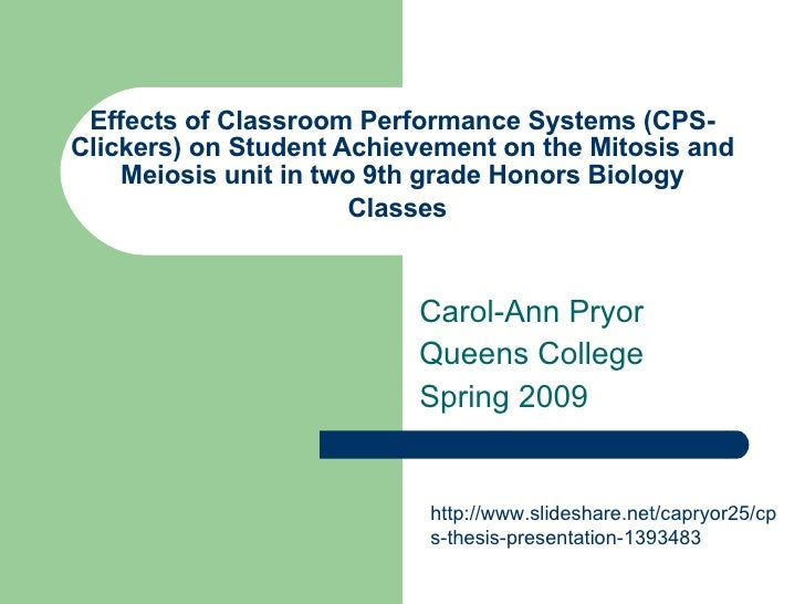Effects of Classroom Performance Systems (CPS- Clickers) on Student Achievement on the Mitosis and Meiosis unit in two 9th...