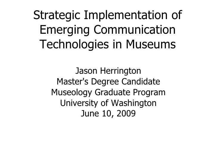 Strategic Implementation of Emerging Communication Technologies in Museums Jason Herrington Master's Degree Candidate Muse...
