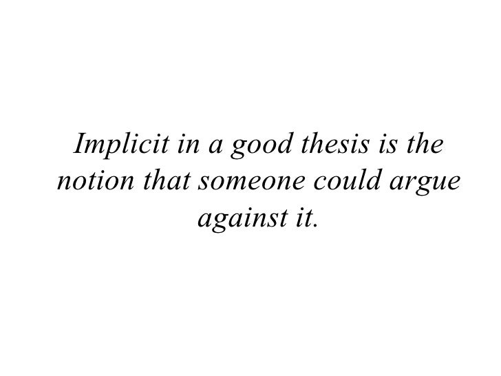 implicit thesis A thesis that is not stated in the introduction and is not clear until the end once you have read the essay than you will know what dat shiz iz all bout.