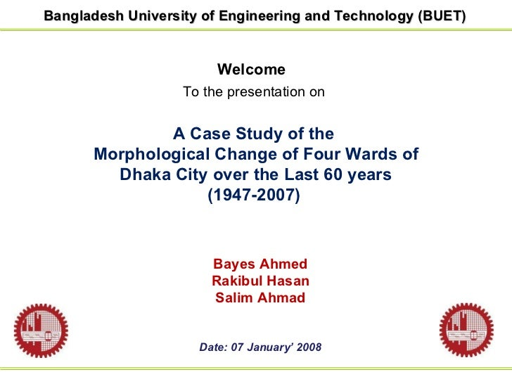 Welcome To the presentation on   A Case Study of the  Morphological Change of Four Wards of Dhaka City over the Last 60 ye...