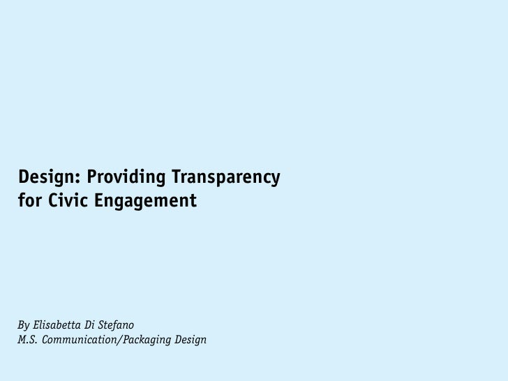 Design: Providing Transparencyfor Civic EngagementBy Elisabetta Di StefanoM.S. Communication/Packaging Design