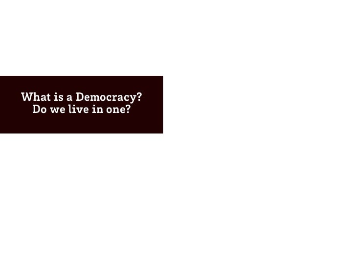 What is a Democracy? Do we live in one?