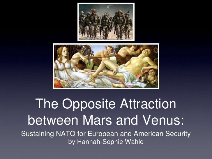 The Opposite Attraction between Mars and Venus:Sustaining NATO for European and American Security             by Hannah-So...