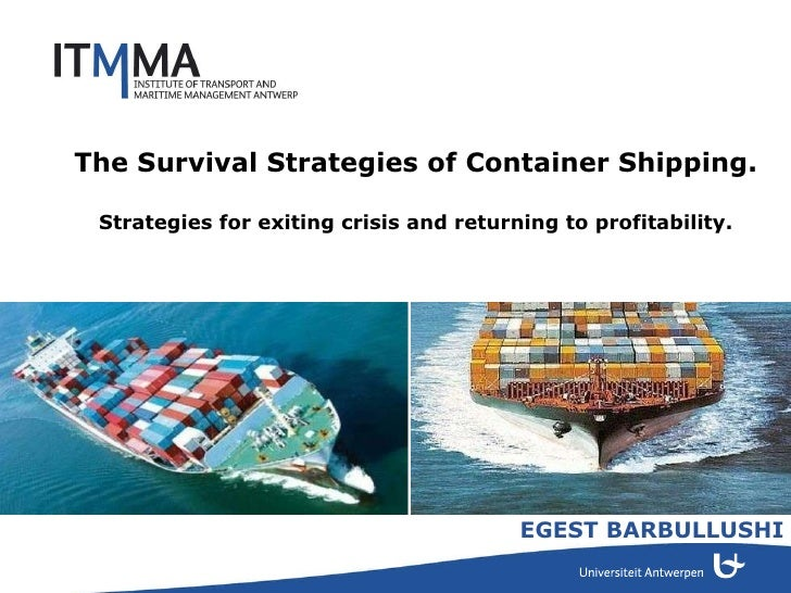EGEST BARBULLUSHI The Survival Strategies of Container Shipping.   Strategies for exiting crisis and returning to profit...