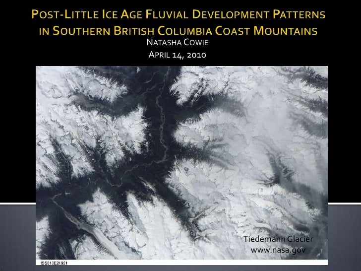 Post-Little Ice Age Fluvial Development Patterns in Southern British Columbia Coast Mountains Natasha Cowie    April 14, 2...