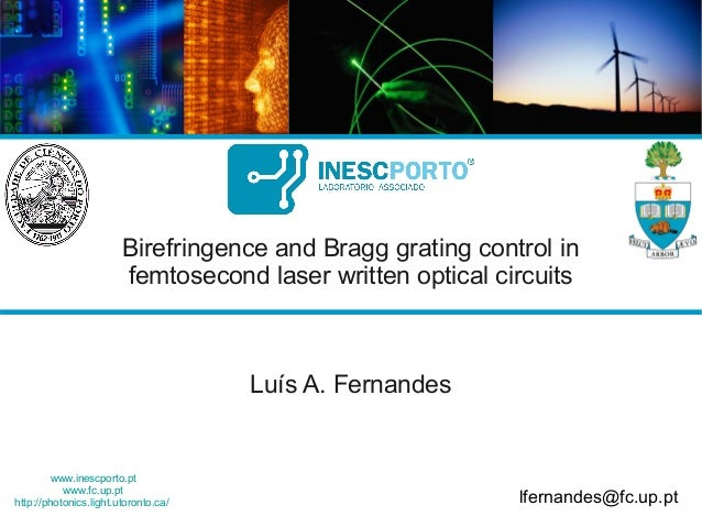 www.inescporto.pt www.fc.up.pt http://photonics.light.utoronto.ca/ Birefringence and Bragg grating control in femtosecond ...