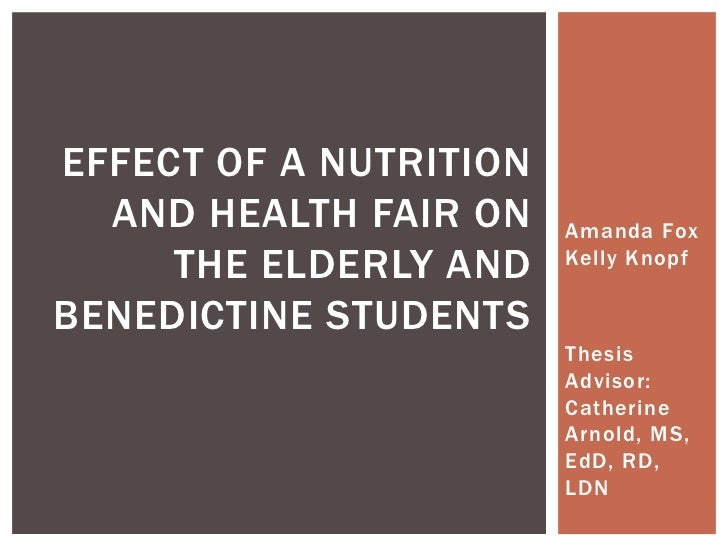 EFFECT OF A NUTRITION  AND HEALTH FAIR ON    Amanda Fox     THE ELDERLY AND    Kelly KnopfBENEDICTINE STUDENTS            ...
