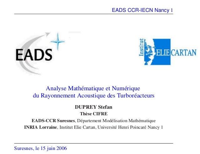 EADS CCR-IECN Nancy 1 Analyse Mathématique et Numérique du Rayonnement Acoustique des Turboréacteurs DUPREY Stefan Thèse C...