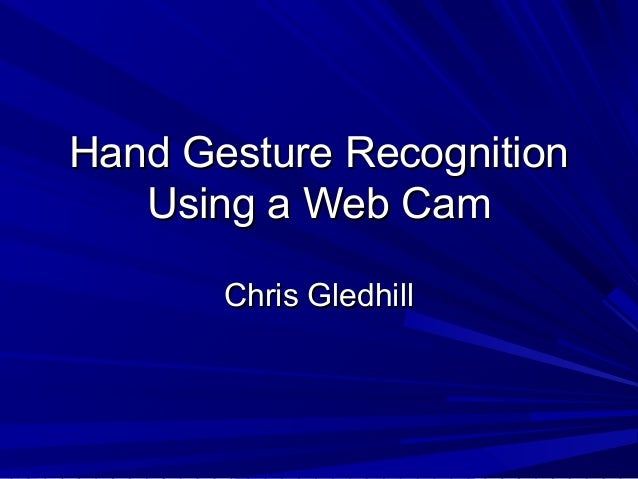 """thesis on gesture recognition Archana s ghotkar and dr gajanan k kharate, study of vision based hand gesture recognition using indian sign language 99 iii) """"sign language is dependent on spoken language."""