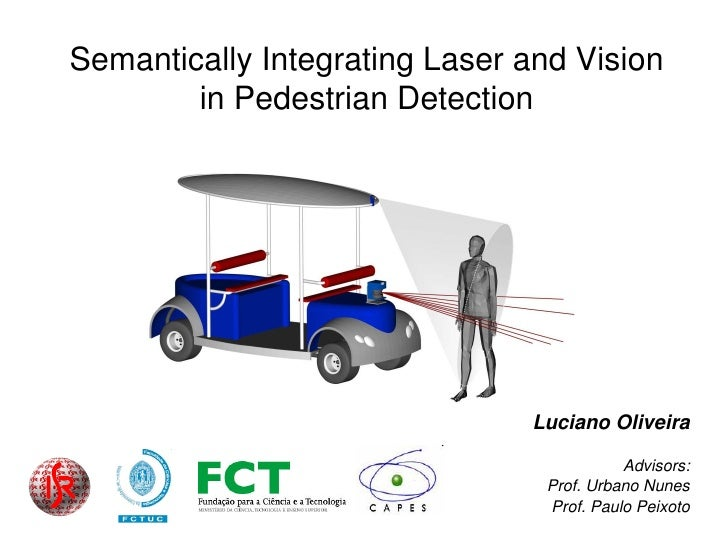 Semantically Integrating Laser and Vision         in Pedestrian Detection                                    Luciano Olive...