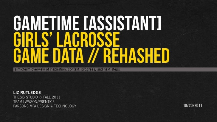 GAMETIME [assistant]GIRLS' LACROSSEGAME DATA // REHASHEDa midterm overview of inspiration, context, progress, and next ste...