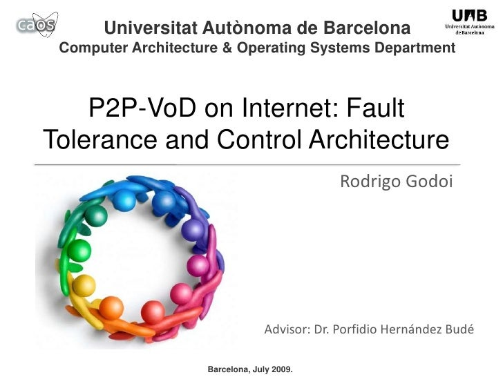 UniversitatAutònoma de Barcelona<br />Computer Architecture & Operating Systems Department <br />P2P-VoD on Internet: Faul...