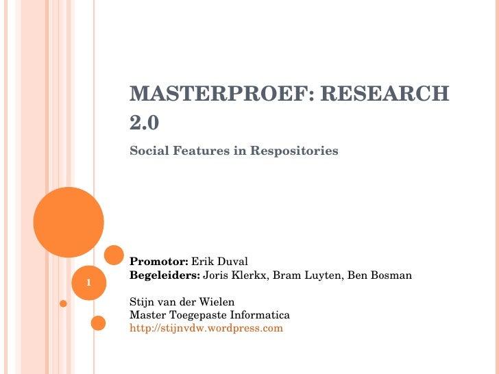 MASTERPROEF: RESEARCH 2.0 Social Features in Respositories Promotor:  Erik Duval Begeleiders:  Joris Klerkx, Bram Luyten, ...