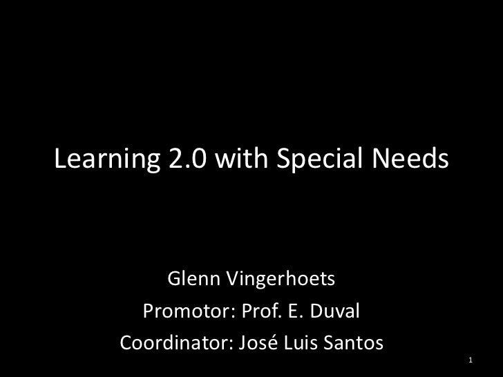 Learning 2.0 with Special Needs<br />Glenn Vingerhoets<br />Promotor: Prof. E. Duval<br />Coordinator: José Luis Santos<br...
