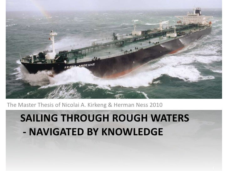 The Master Thesis of Nicolai A. Kirkeng & Herman Ness 2010<br />Sailing through rough waters  - Navigated by knowledge <br...